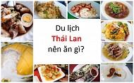 Du lịch Thái Lan nên ăn gì? Địa điểm ăn uống ở Thái Lan?