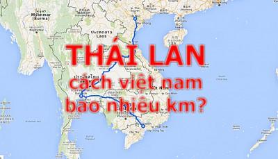Thái Lan cách việt nam bao nhiêu km? hà nội cách Thái Lan bao nhiêu Km?, Hồ Chí Minh cách Thái Lan bao nhiêu Km?