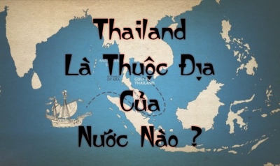 Thái Lan là thuộc địa của nước nào ?