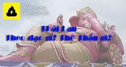 Thái Lan theo đạo gì? Thái Lan thờ thần gì?