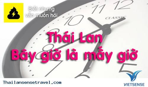 Thái Lan đang là mấy giờ, Thái Lan hơn việt nam mấy tiếng? Thái Lan nằm ở múi giờ nào?